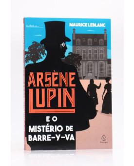 Arsène Lupin e o Mistério de Barre-y-va | Maurice Leblanc | Principis