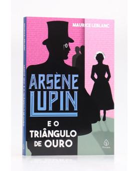 Arsène Lupin e o Triângulo de Ouro | Maurice Leblanc | Principis