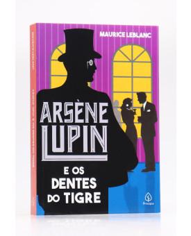 Arsène Lupine e os Dentes do Tigre | Maurice Leblanc | Principis