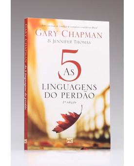 As 5 Linguagens do Perdão | 2ª Edição | Gary Chapman e Jennifer M. Thomas