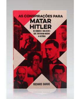 As Conspirações Para Matar Hitler | Richard Dargie