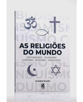 As Religiões do Mundo | Claudio Blanc