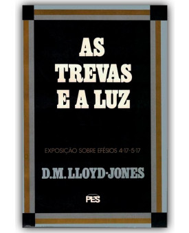 As Trevas e a Luz | D. M. Lloyd-Jones