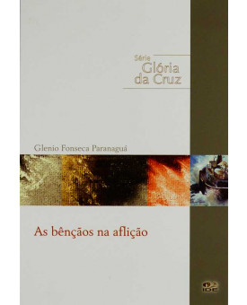 As Bênçãos na Aflição | Série Gloria da Cruz | Glenio Fonseca Paranaguá