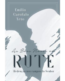 As Boas Novas em Rute | Emilio Garofalo Neto