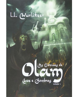 As Crônicas de Olam | Luz e Sombras | VOL. 1 | L. L. Wurlitzer