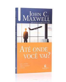 Até Onde Você Vai? | John C. Maxwell