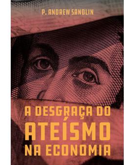 A Desgraça do Ateísmo na Economia | P. Andrew Sandlin