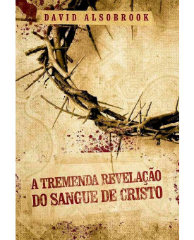 A Tremenda Revelação do Sangue de Cristo | David Alsobrook