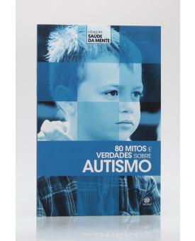 Coleção Saúde da Mente | 80 Mitos e Verdades Sobre Autismo | Alto Astral