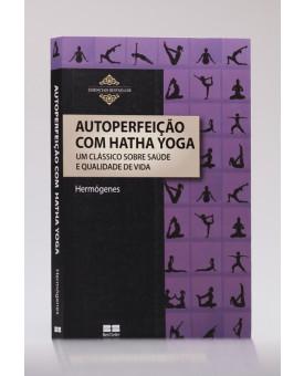 Autoperfeição com Hatha Yoga | Hermógenes