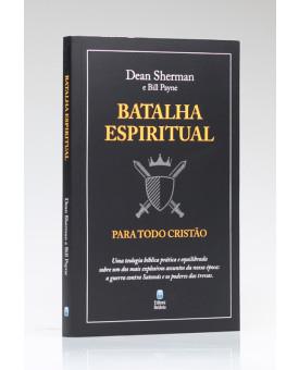 Batalha Espiritual Para Todo Cristão | Dean Sherman e Bill Payne