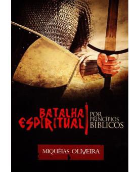 Batalha Espiritual Por Princípios Bíblicos | Miquéias Oliveira