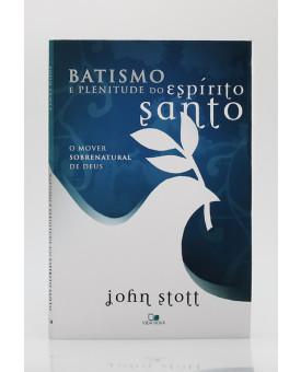 Batismo e Plenitude do Espírito Santo | John Stott