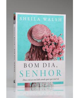 Bom Dia, Senhor | Sheila Walsh