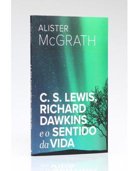 C. S. Lewis, Richard Dawkins e o Sentido da Vida | Alister McGrath