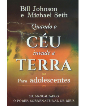 Quando o Céu Invade a Terra | Para Adolescentes | Bill Johnson
