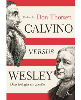 Calvino Versus Wesley | Don Thorsen