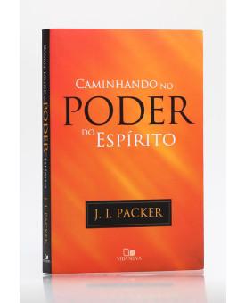 Caminhando no Poder do Espírito | J. I. Packer