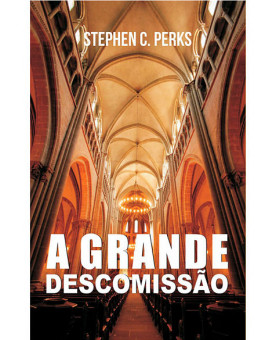 A Grande Descomissão   Stephen C. Perks