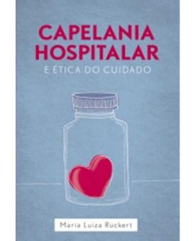Capelania Hospitalar e Ética do Cuidado | Maria Luiza Rückert