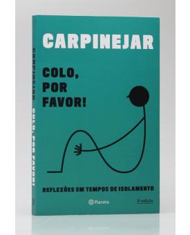 Colo, Por Favor! | Carpinejar