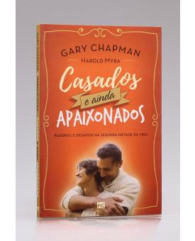 Casados e Ainda Apaixonados | Gary Chapman | Harold Myra