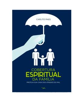 Cobertura Espiritual da Família | Carlito Paes