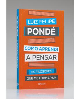 Como Aprendi a Pensar | Luiz Felipe Pondé
