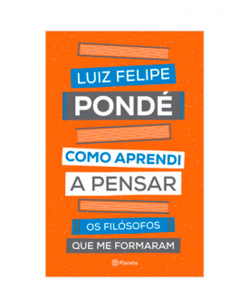 Como Aprendi a Pensar | Luiz Felipe Pondé | Planeta
