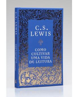 Como Cultivar uma Vida de Leitura | C. S. Lewis