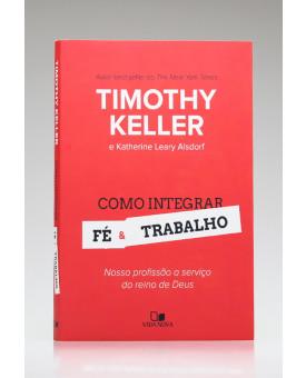 Como Integrar Fé e Trabalho   Timothy Keller