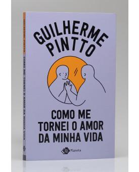 Como me Tornei o Amor da Minha Vida | Guilherme Pintto