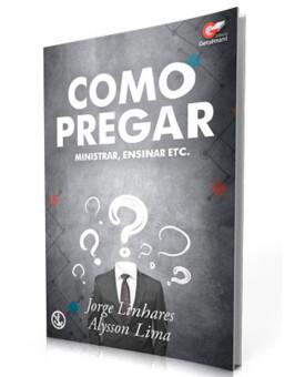 Como Pregar | Jorge Linhares e Alysson Lima