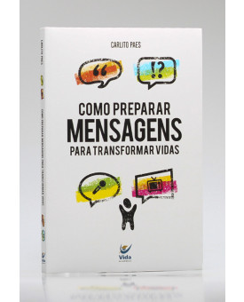 Como Preparar Mensagens Para Transformar Vidas | Carlito Paes