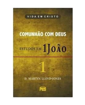 Comunhão Com Deus – Estudos em 1 João | Martyn Lloyd-Jones
