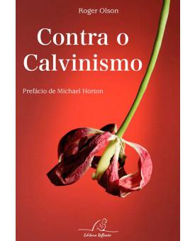 Contra o Calvinismo | Roger E. Olson