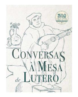 Conversar à mesa de Lutero | Martinho Lutero