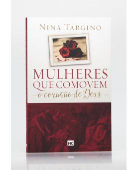 Mulheres Que Comovem o Coração de Deus | Nina Targino