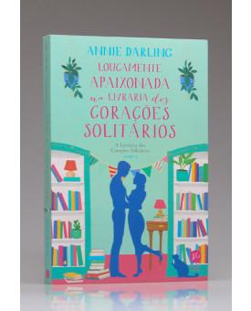 Loucamente Apaixonada na Livraria dos Corações Solitários | Vol.3 | Annie Darling