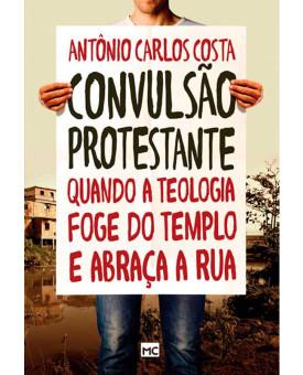 Convulsão Protestante | Antônio Carlos Costa