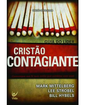 Cristão Contagiante | Guia do Líder | Edição Atualizada | Mark Mitterlberg | Lee Strobel | Bill Hybels