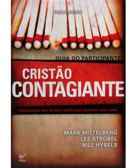 Cristão Contagiante | Mark Mittelberg, Bill Hybels e Lee Strobel