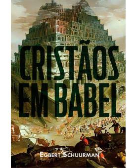 Cristãos em Babel | Egbert Schuurman