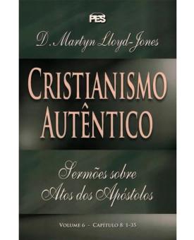 Cristianismo Autêntico | Volume 6 | D. Martyn Lloyd-Jones