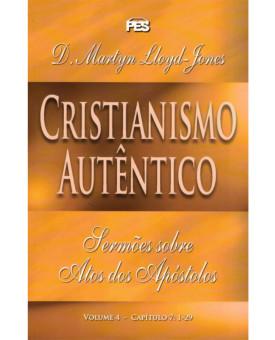 Cristianismo Autêntico | Volume 4 | D. Martyn Lloyd-Jones