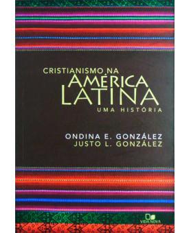 Cristianismo na América Latina | Ondina E. González & Justo L. González