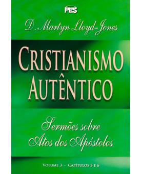 Cristianismo Autêntico | Volume 3 | D. Martyn Lloyd-Jones