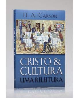 Cristo & Cultura: uma Releitura | D. A. Carson