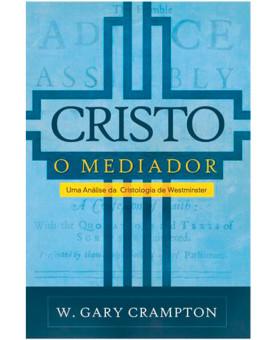 Cristo o Mediador | W. Gary Crampton